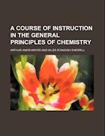 A Course of Instruction in the General Principles of Chemistry af Arthur A. Noyes