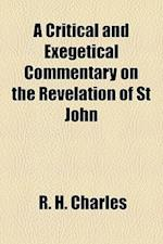 A Critical and Exegetical Commentary on the Revelation of St John af R. H. Charles, Robert Henry Charles