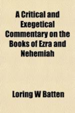 A Critical and Exegetical Commentary on the Books of Ezra and Nehemiah Volume 11 af Loring W. Batten
