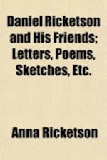 Daniel Ricketson and His Friends; Letters, Poems, Sketches, Etc. af Anna Ricketson