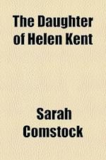 The Daughter of Helen Kent af Sarah Comstock