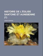 Histoire de L'Eglise Santone Et Aunisienne (1) af United States Dept Of Communication, Joseph Briand