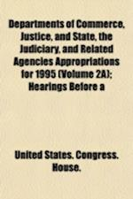 Departments of Commerce, Justice, and State, the Judiciary, and Related Agencies Appropriations for 1995 (Volume 2a); Hearings Before a