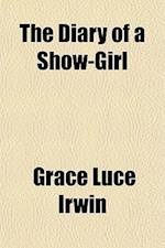 The Diary of a Show-Girl af Grace Luce Irwin