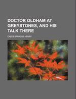 Doctor Oldham at Greystones, and His Talk There af Caleb Sprague Henry, C. S. Henry