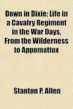 Down in Dixie; Life in a Cavalry Regiment in the War Days, from the Wilderness to Appomattox af Stanton P. Allen