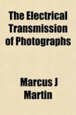 The Electrical Transmission of Photographs af Marcus J. Martin