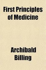First Principles of Medicine af Archibald Billing
