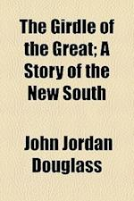 The Girdle of the Great; A Story of the New South af John Jordan Douglass