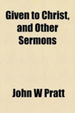 Given to Christ, and Other Sermons af John W. Pratt