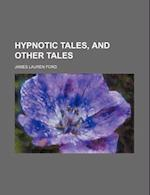 Hypnotic Tales, and Other Tales af James L. Ford