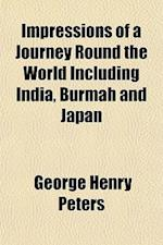 Impressions of a Journey Round the World Including India, Burmah and Japan af George Henry Peters