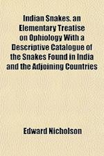 Indian Snakes. an Elementary Treatise on Ophiology with a Descriptive Catalogue of the Snakes Found in India and the Adjoining Countries af Edward Nicholson