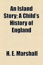 An Island Story; A Child's History of England af H. E. Marshall