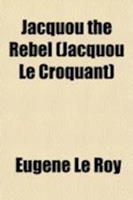 Jacquou the Rebel (Jacquou Le Croquant) af Eugene Le Roy, Eugne Le Roy