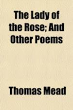 The Lady of the Rose; And Other Poems af Thomas Mead