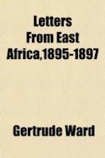 Letters from East Africa,1895-1897 af Gertrude Ward