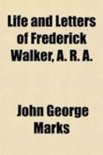 Life and Letters of Frederick Walker, A. R. A. af John George Marks