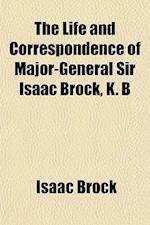 The Life and Correspondence of Major-General Sir Isaac Brock, K. B af Isaac Brock