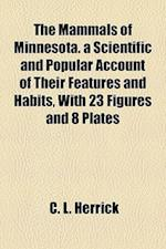 The Mammals of Minnesota. a Scientific and Popular Account of Their Features and Habits, with 23 Figures and 8 Plates af C. L. Herrick