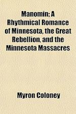 Manomin; A Rhythmical Romance of Minnesota, the Great Rebellion, and the Minnesota Massacres af Myron Coloney