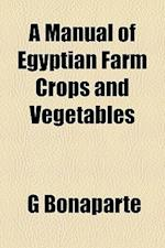A Manual of Egyptian Farm Crops and Vegetables af G. Bonaparte
