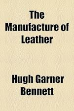 The Manufacture of Leather af Hugh Garner Bennett