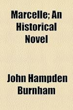 Marcelle; An Historical Novel af John Hampden Burnham