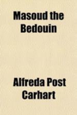 Masoud the Bedouin af Alfreda Post Carhart