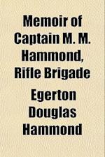 Memoir of Captain M. M. Hammond, Rifle Brigade af Egerton Douglas Hammond
