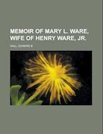 Memoir of Mary L. Ware, Wife of Henry Ware, Jr af Edward B. Hall