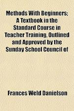 Methods with Beginners; A Textbook in the Standard Course in Teacher Training, Outlined and Approved by the Sunday School Council of af Frances Weld Danielson