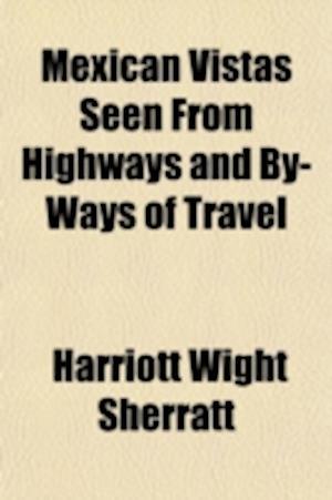 Bog, paperback Mexican Vistas Seen from Highways and By-Ways of Travel af Harriott Wight Sherratt