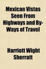 Mexican Vistas Seen from Highways and By-Ways of Travel af Harriott Wight Sherratt