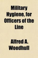 Military Hygiene, for Officers of the Line af Alfred A. Woodhull