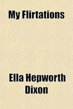 My Flirtations af Ella Hepworth Dixon