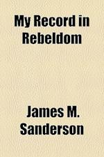My Record in Rebeldom af James M. Sanderson