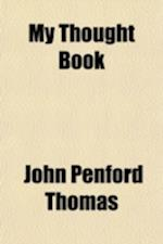 My Thought Book af John Penford Thomas, Thomas J. P