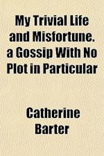 My Trivial Life and Misfortune. a Gossip with No Plot in Particular af Catherine Barter