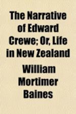 The Narrative of Edward Crewe; Or, Life in New Zealand af William Mortimer Baines