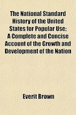The National Standard History of the United States for Popular Use; A Complete and Concise Account of the Growth and Development of the Nation af Everit Brown
