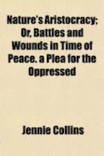 Nature's Aristocracy; Or, Battles and Wounds in Time of Peace. a Plea for the Oppressed af Jennie Collins