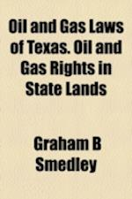 Oil and Gas Laws of Texas. Oil and Gas Rights in State Lands af Graham B. Smedley