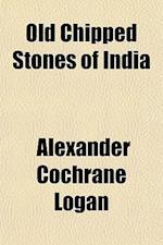 Old Chipped Stones of India af Alexander Cochrane Logan