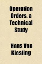 Operation Orders. a Technical Study af Hans Von Kiesling