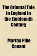 The Oriental Tale in England in the Eighteenth Century af Martha Pike Conant