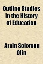 Outline Studies in the History of Education af Arvin Solomon Olin