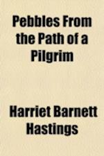 Pebbles from the Path of a Pilgrim af Harriet Barnett Hastings