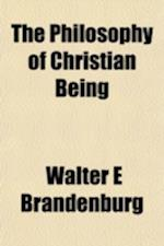The Philosophy of Christian Being af Walter E. Brandenburg