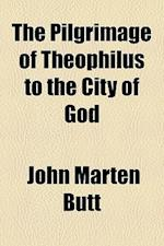 The Pilgrimage of Theophilus to the City of God af John Marten Butt